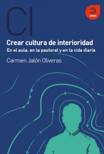 Crear cultura de interioridad (En el aula, en la pastoral y en la vida diaria)